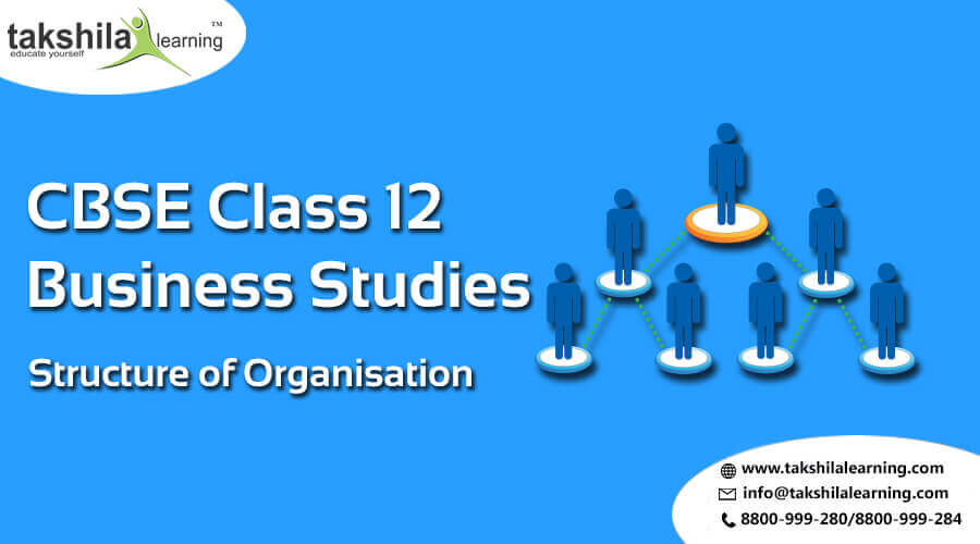 Structure of an Organisation & Types of organizational structure for 12 BST