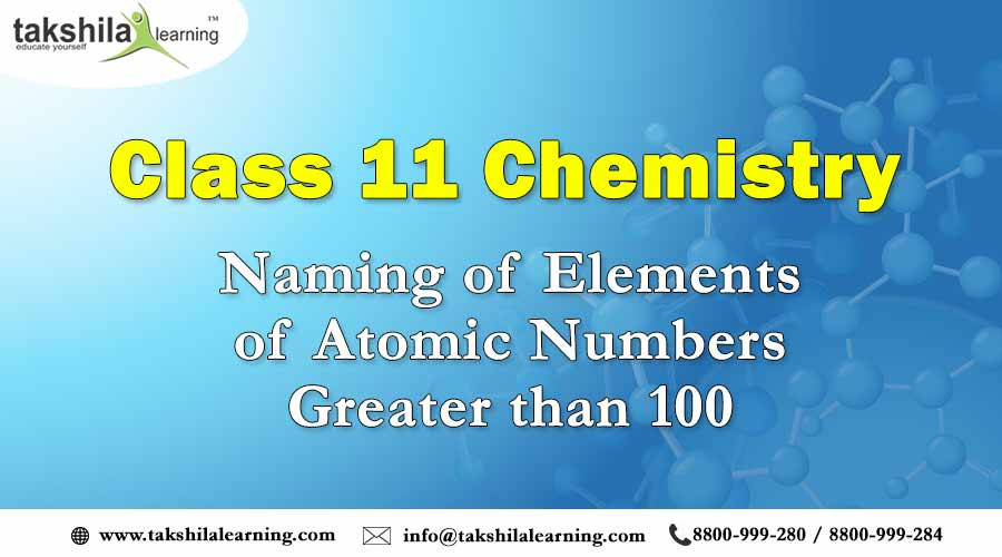 Naming of Elements of Atomic Numbers Greater than 100 - NCERT Chemistry Class 11