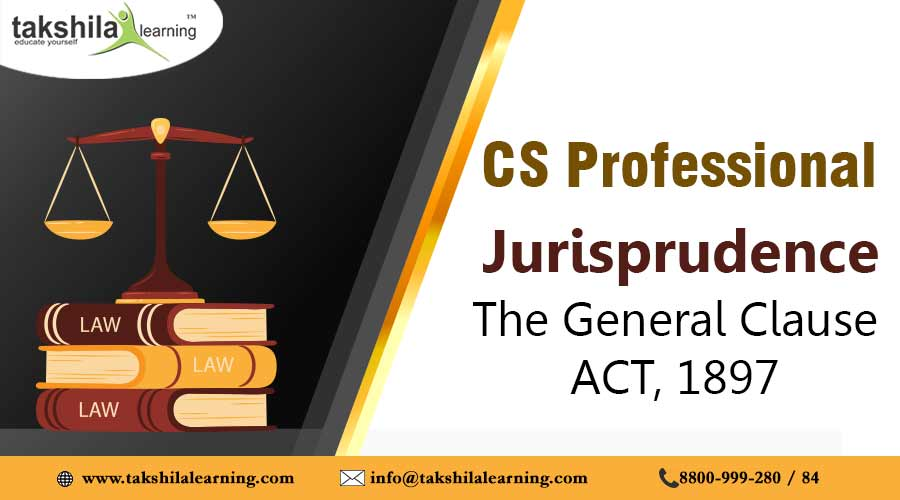 CS Professional – Jurisprudence - The General Clause Act, 1897