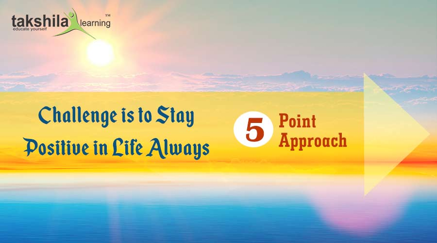 Challenge is to stay positive in Life Always - A Five-Point Approach