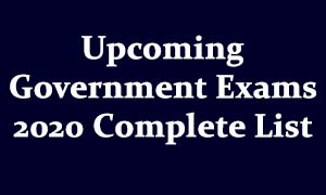 Upcoming Government Exams 2020 Complete List