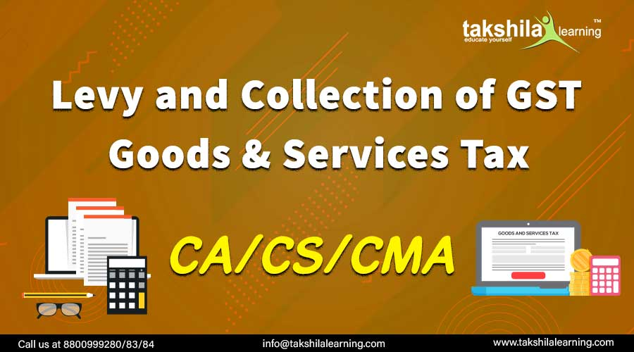 Levy and Collection of GST – Section 9 Under CGST Act 2017 and IGST Act 2017