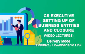 CS EXECUTIVE SETTING UP OF BUSINESS ENTITIES AND CLOSURE VIDEO LECTURES