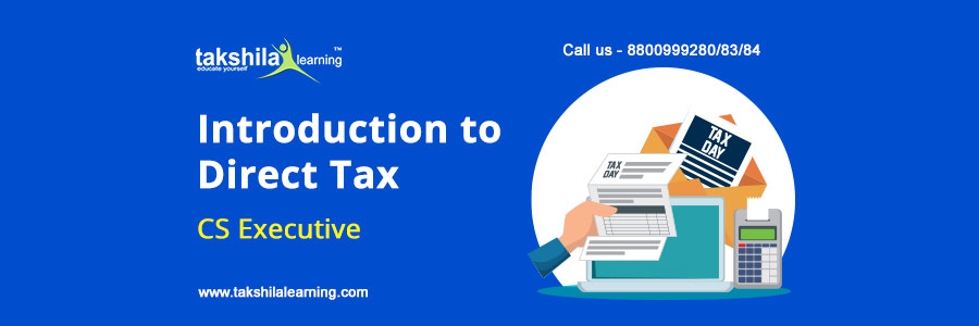 CS Executive Introduction to Direct Tax , Income Tax & Property Tax