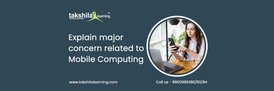 Explain major concern related to mobile computing