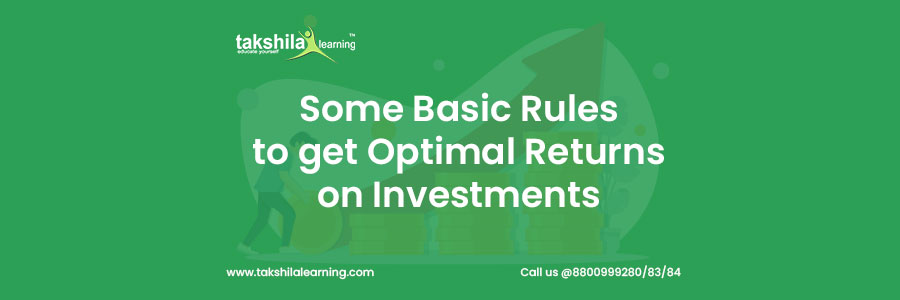 Some Basic Rules to get Optimal Returns on Investments
